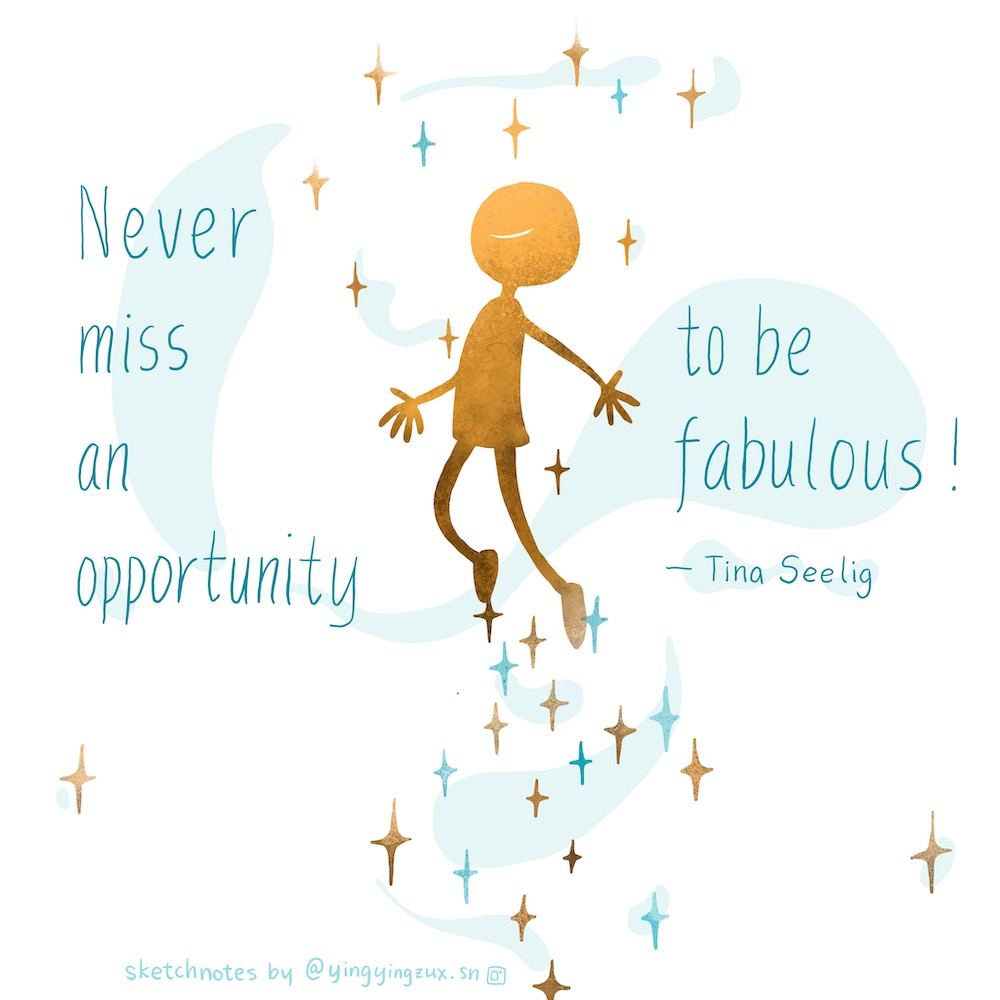 Never miss an opportunity to be fabulous. -- Tina Seelig